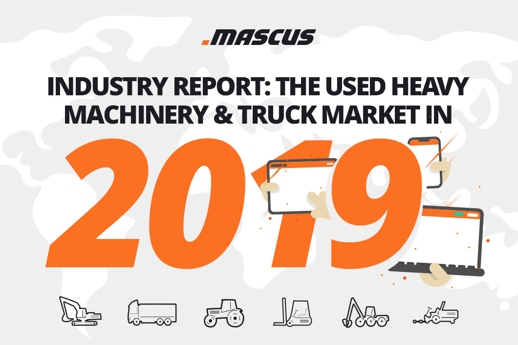 Mascus Industry Report: The Used Heavy Machinery & Truck Market in 2019